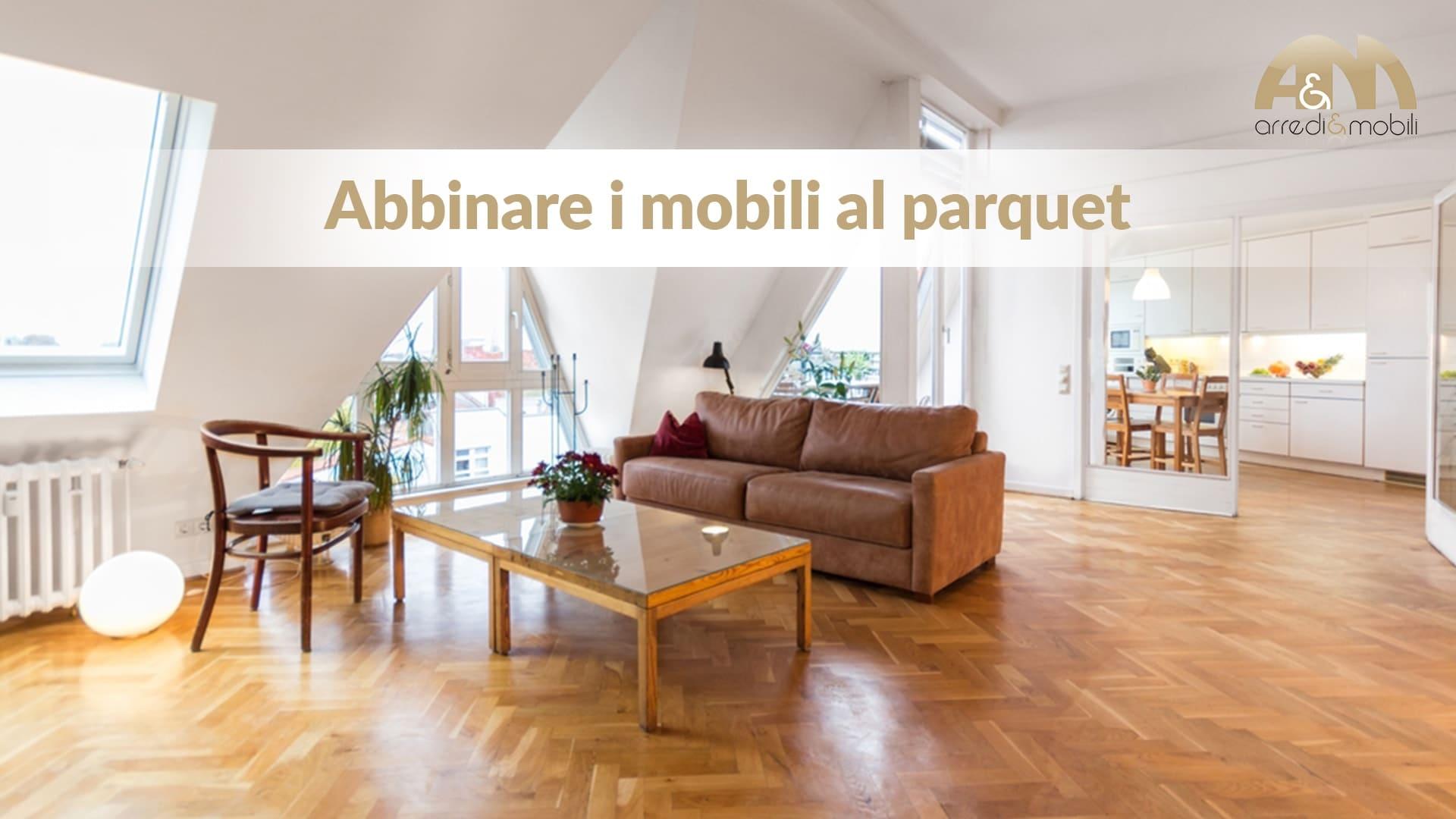 Pavimento Da Abbinare Al Parquet abbinare i mobili al parquet? facile, con i nostri consigli