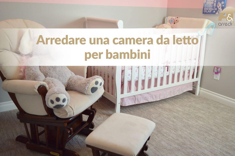 Camera da letto per bambini le idee d arredo che cercavi - Idee per arredare una camera da letto ...